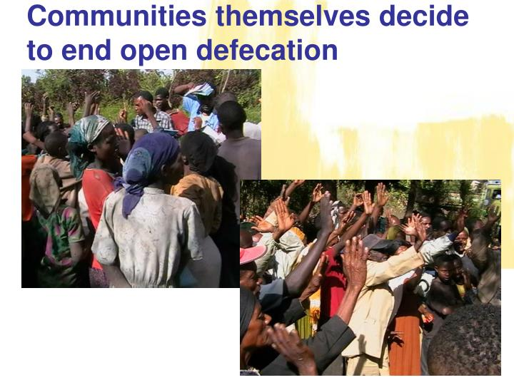 Communities themselves decide to end open defecation