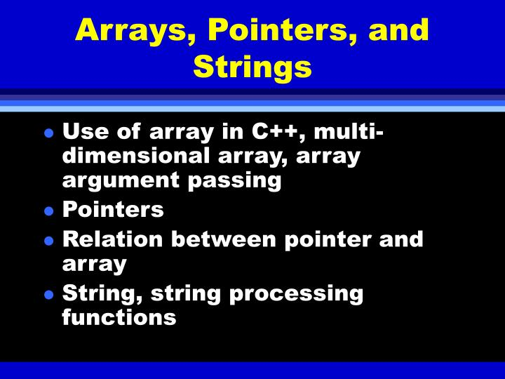Arrays, Pointers, and Strings