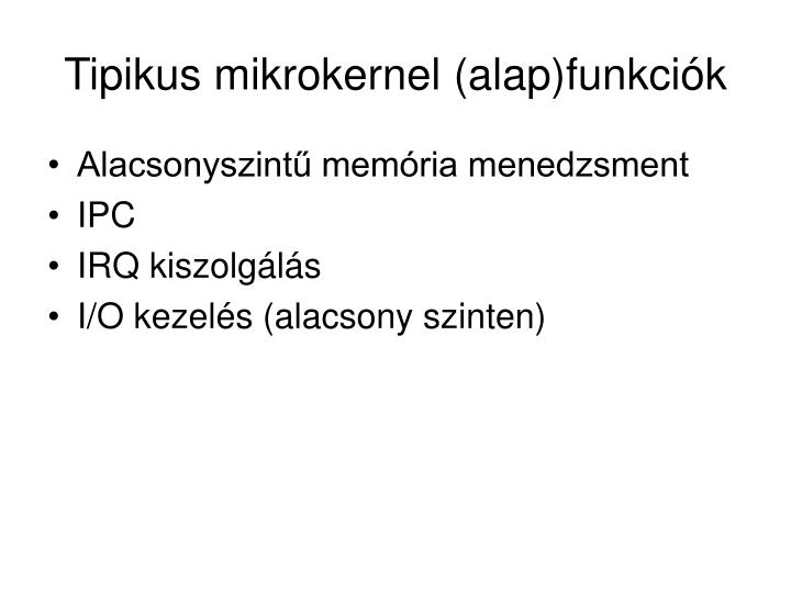 Tipikus mikrokernel (alap)funkciók