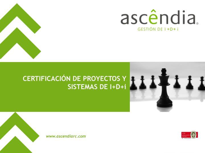 CERTIFICACIÓN DE PROYECTOS Y SISTEMAS DE I+D+i