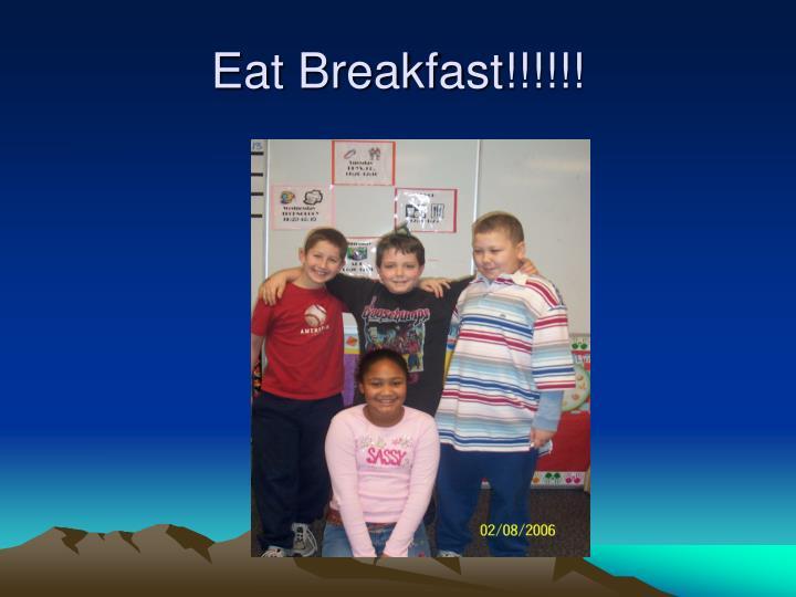 Eat Breakfast!!!!!!