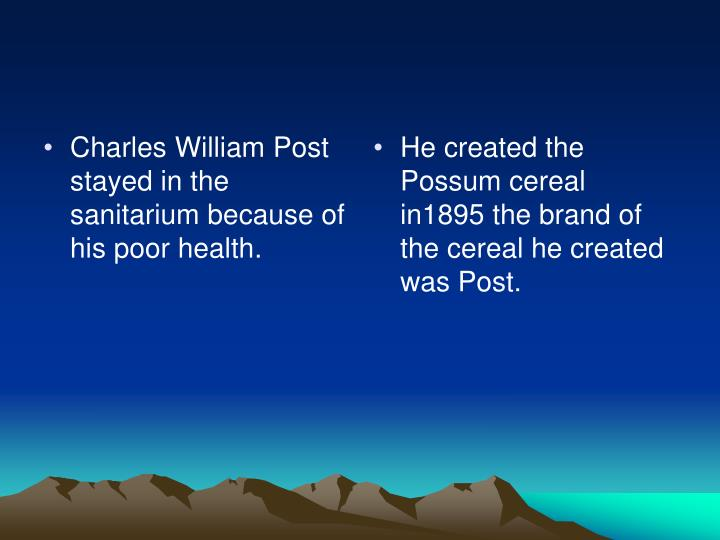 Charles William Post stayed in the sanitarium because of his poor health.