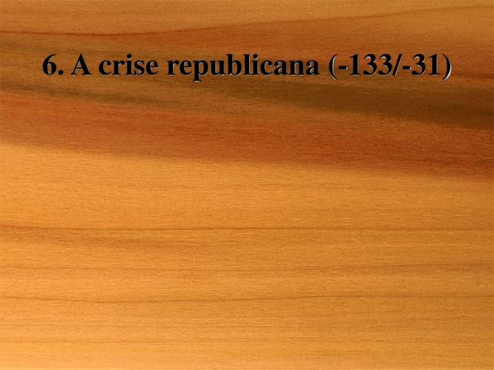 6. A crise republicana (-133/-31)