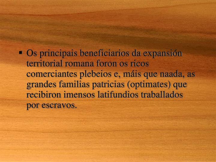 Os principais beneficiarios da expansión territorial romana foron os ricos comerciantes plebeios e, m