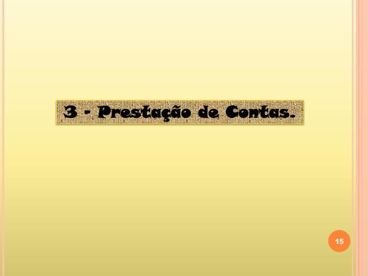 3 – Prestação de Contas.