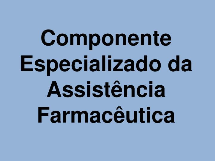 Componente Especializado da Assistncia Farmacutica