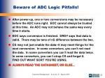 beware of adc logic pitfalls