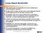 large signal bandwidth