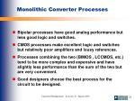monolithic converter processes