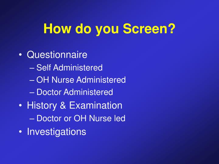 How do you Screen?