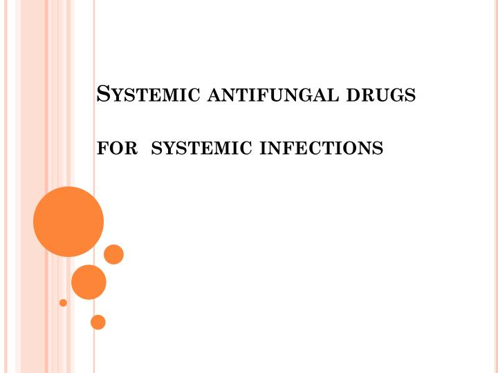Systemic antifungal drugs for  systemic infections