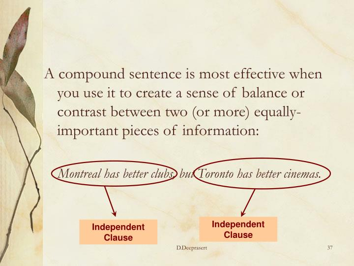 A compound sentence is most effective when you use it to create a sense of balance or contrast between two (or more) equally-important pieces of information: