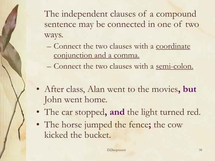 The independent clauses of a compound sentence may be connected in one of two ways.