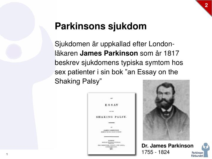 james parkinson an essay on the shaking palsy 1817 Back in the year 1817, english surgeon james parkinson published a research paper titled an essay on the shaking palsy herein, he systematically described a.