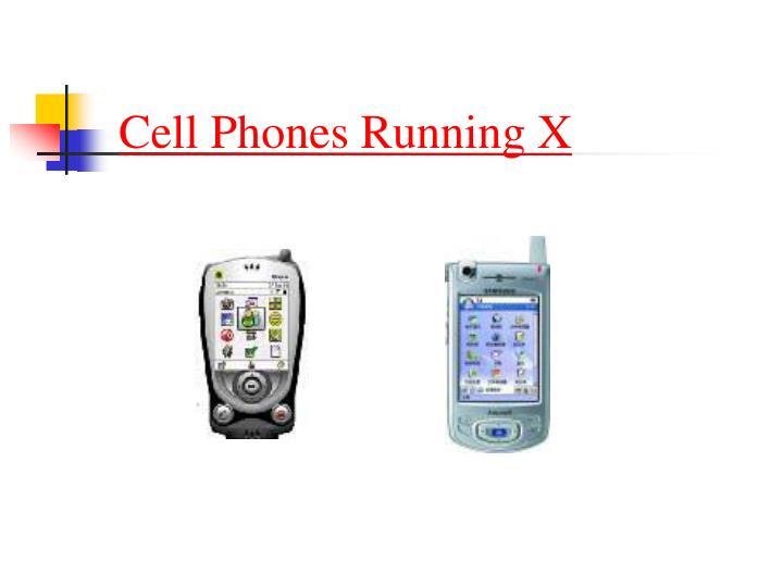 Cell Phones Running X