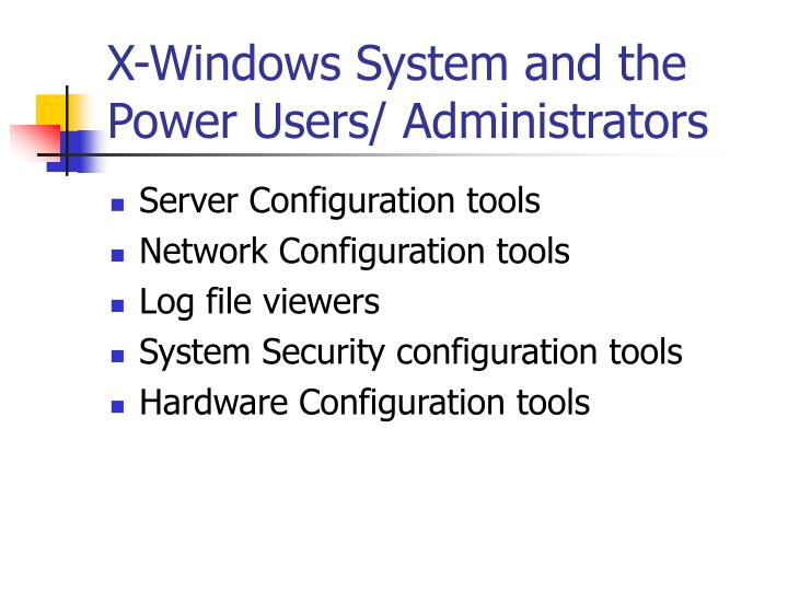 X-Windows System and the Power Users/ Administrators