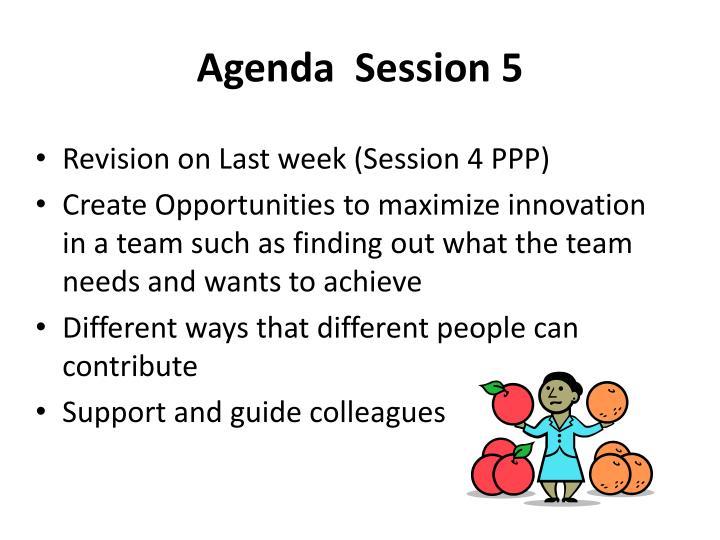 Agenda  Session 5