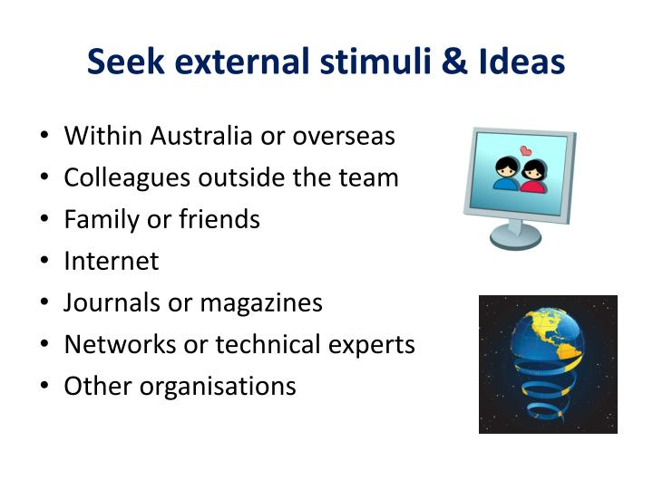 Seek external stimuli & Ideas