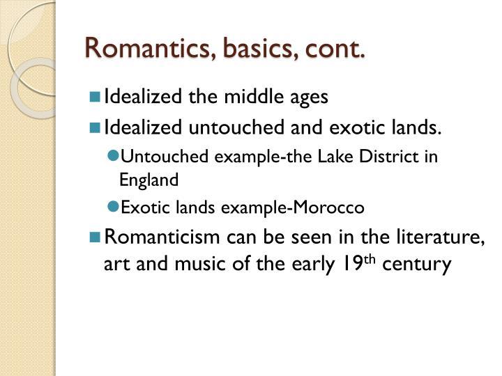 Romantics, basics, cont.