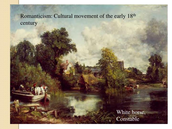 Romanticism: Cultural movement of the early 18