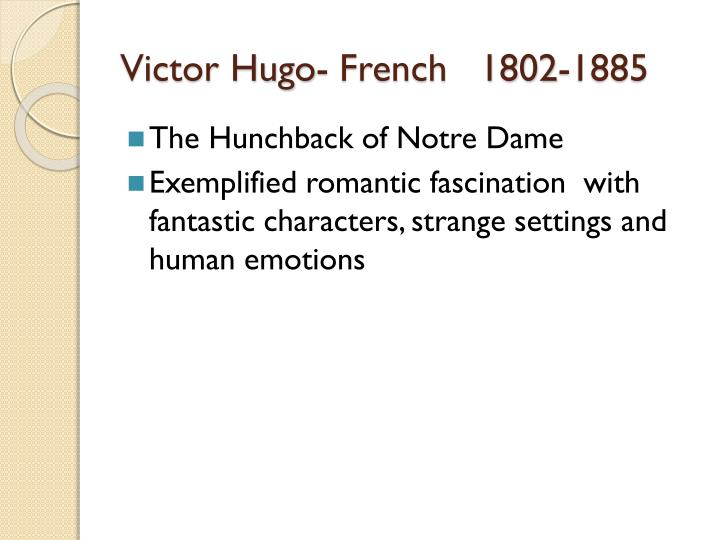Victor Hugo- French   1802-1885