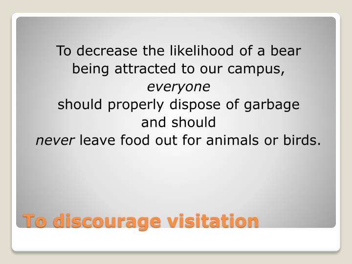 To decrease the likelihood of a bear