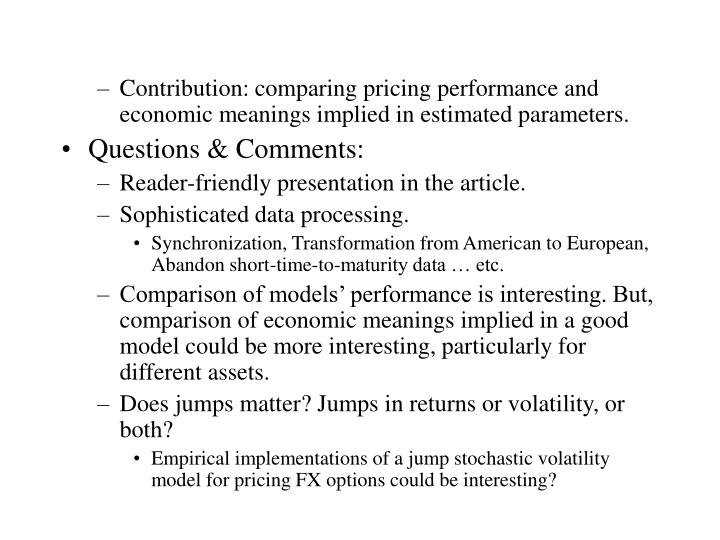 Contribution: comparing pricing performance and economic meanings implied in estimated parameters.