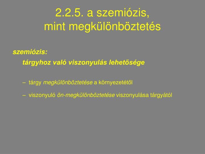 2.2.5. a szemiózis,