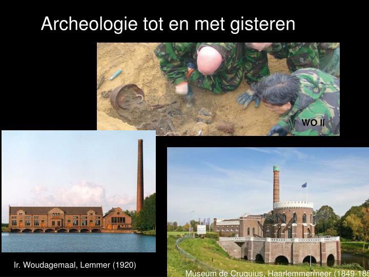 Archeologie tot en met gisteren