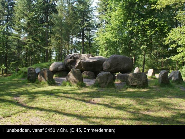 Hunebedden, vanaf 3450 v.Chr. (D 45, Emmerdennen)