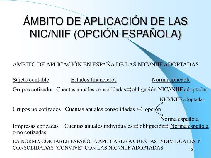 ÁMBITO DE APLICACIÓN DE LAS NIC/NIIF (OPCIÓN ESPAÑOLA)