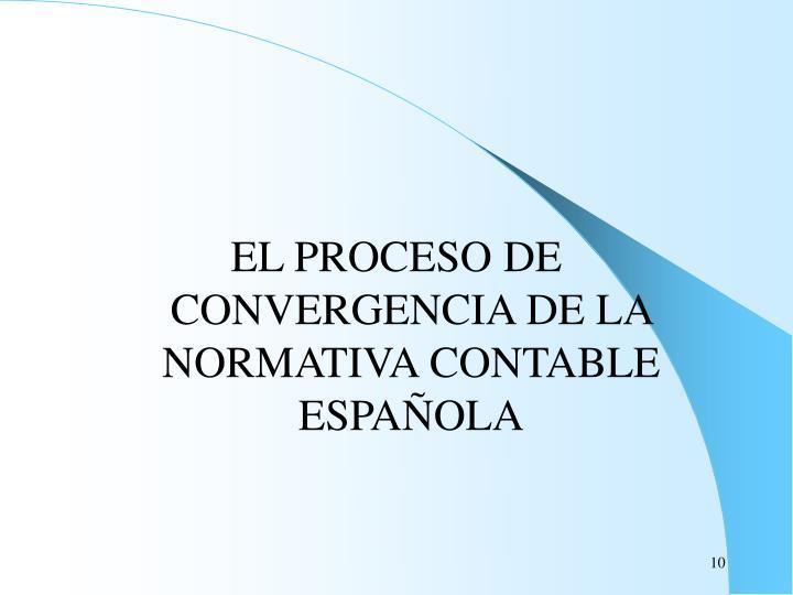 EL PROCESO DE CONVERGENCIA DE LA NORMATIVA CONTABLE ESPAÑOLA