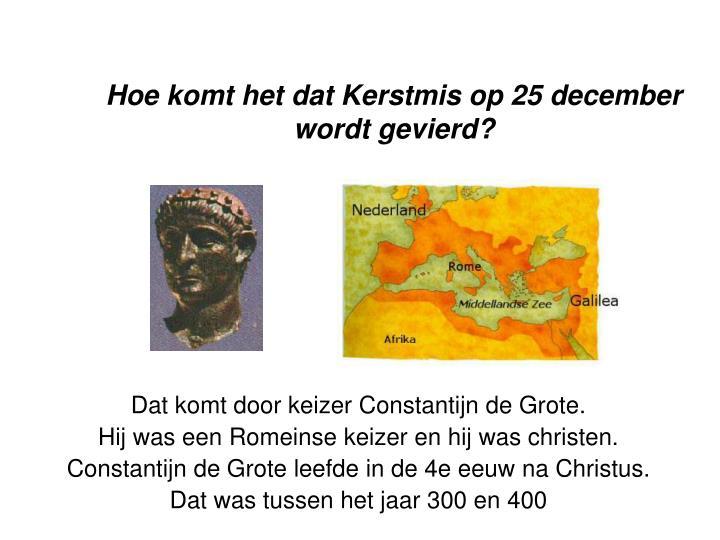 Hoe komt het dat Kerstmis op 25 december wordt gevierd?
