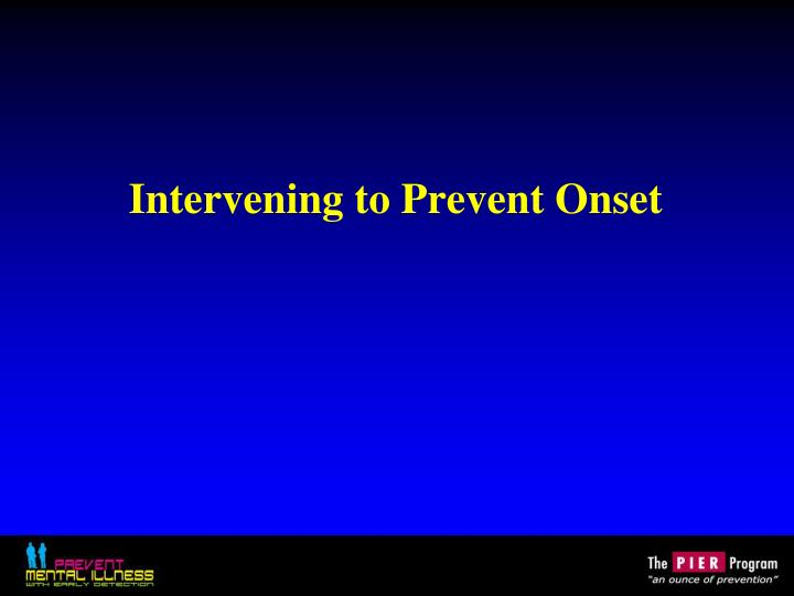 Intervening to Prevent Onset