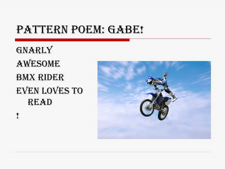 Pattern poem: gabe!