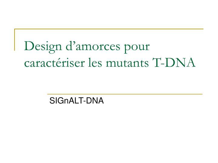 Design d'amorces pour caractériser les mutants T-DNA