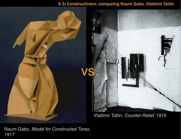 A.3) Constructivism: comparing Naum Gabo, Vladimir Tatlin