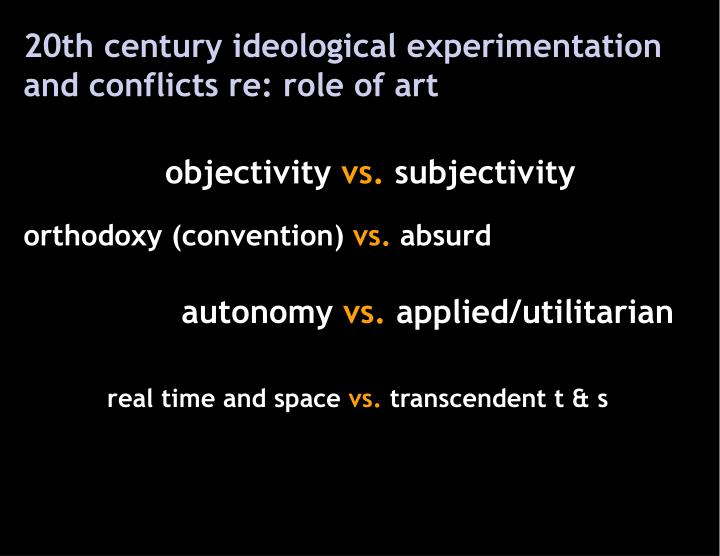 20th century ideological experimentation and conflicts re: role of art