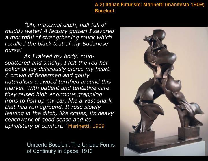 A.2) Italian Futurism: Marinetti (manifesto 1909), Boccioni