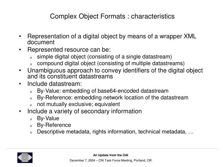 Complex Object Formats : characteristics