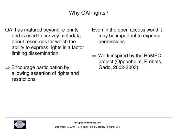 OAI has matured beyond  e-prints and is used to convey metadata about resources for which the ability to express rights is a factor limiting dissemination