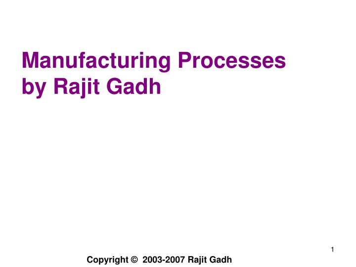 manufacturing processes by rajit gadh