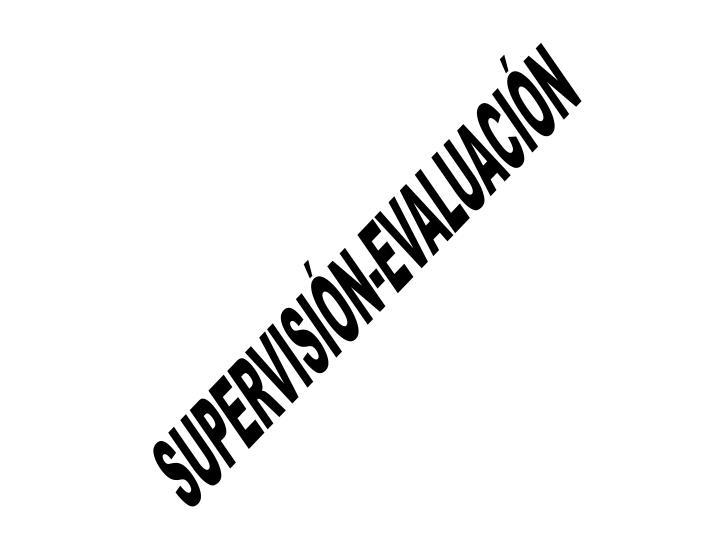SUPERVISIÓN-EVALUACIÓN