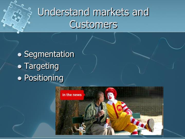 Understand markets and Customers