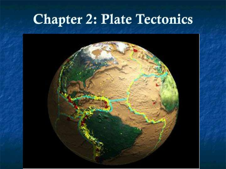 Chapter 2 plate tectonics