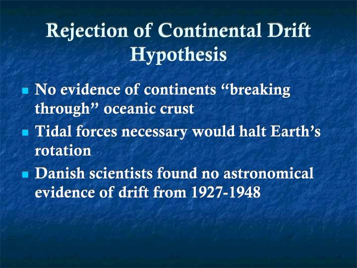 Rejection of Continental Drift Hypothesis