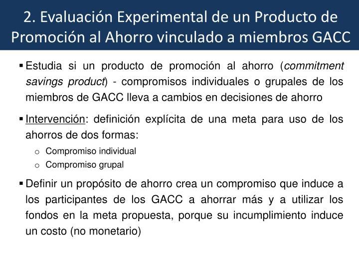 2. Evaluación Experimental de un Producto de Promoción al Ahorro vinculado a miembros GACC