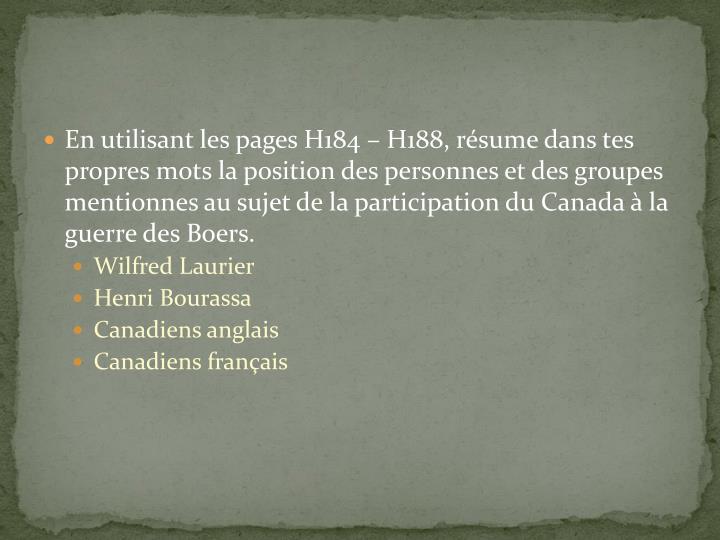 En utilisant les pages H184 – H188, résume dans tes propres mots la position des personnes et des groupes mentionnes au sujet de la participation du Canada à la guerre des Boers.