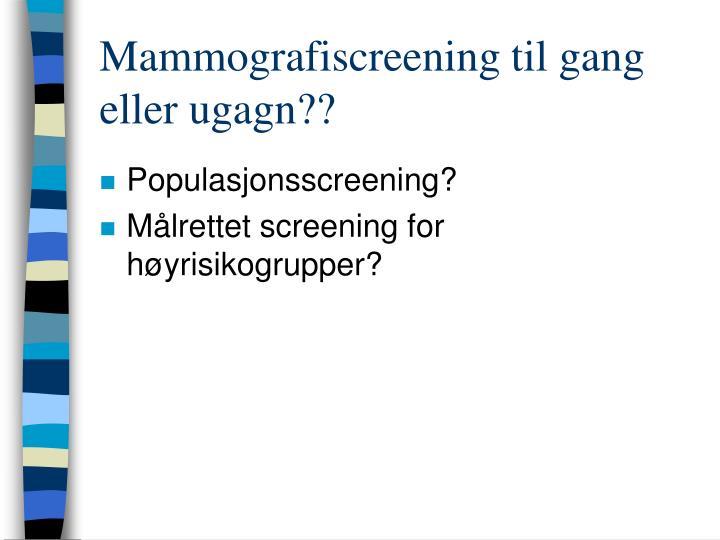 Mammografiscreening til gang eller ugagn??