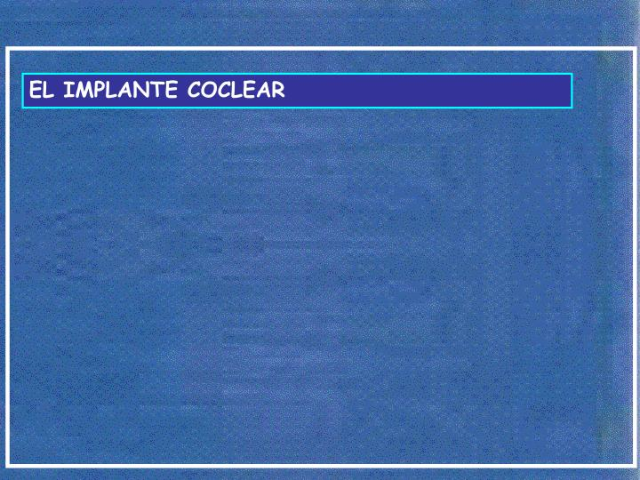 EL IMPLANTE COCLEAR